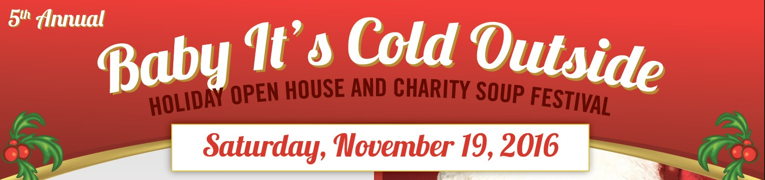 Baby It's Cold Outside Holiday Open House and Charity Soup Festival